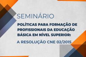 """Seminário """"Políticas para Formação de Profissionais da Educação Básica em Nível Superior"""""""