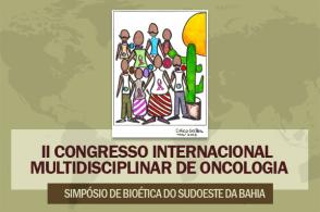 2º Congresso Internacional Multidisciplinar em Oncologia e 2º Simpósio de Bioética da Região Sudoeste
