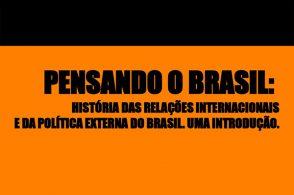 """""""Pensando o Brasil: história das relações internacionais e da política externa do Brasil"""