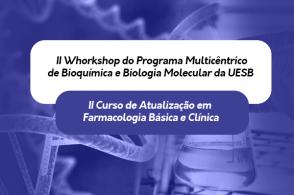 2º Whorkshop do Programa Multicêntrico de Bioquímica e Biologia Molecular e 2º Curso de Atualização em Farmacologia Básica e Clínica