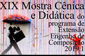 19ª Mostra Cênica e Didática do Programa de Extensão Engenho de Composição