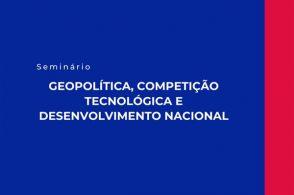 """Palestra """"Geopolítica, Competição Tecnológica e Desenvolvimento Nacional"""""""