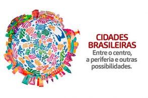 """Painel virtual """"Cidades Brasileiras: entre o centro, a periferia e outras possibilidades"""""""