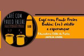 Café com Paulo Freire Bahia: (re) existir e esperançar