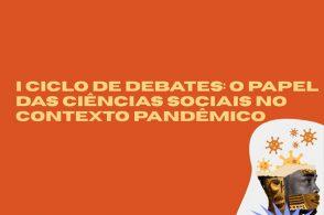 1º Ciclo de Debates: o papel das Ciências Sociais no contexto pandêmico