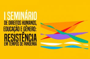 1º Seminário de Direitos Humanos, Educação e Gênero: resistência em tempos de pandemia