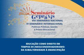 8º Seminário Nacional e 4º Seminário Internacional de Políticas Públicas, Gestão e Práxis Educacional (Gepráxis)