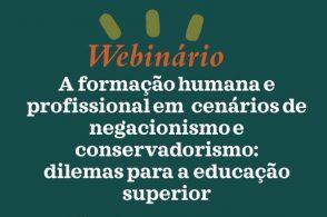 """Webinário """"A formação humana e profissional em cenários de negacionismo e conservadorismo: dilemas para a Educação Superior"""""""