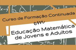 """Curso """"Formação Continuada em Educação Matemática de Jovens e Adultos"""""""