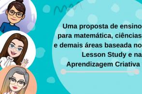 """Curso """"Uma proposta de ensino para Matemática, Ciências e demais áreas baseada no Lesson Study e na Aprendizagem Criativa"""""""