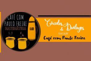 Café com Paulo Freire - Círculos de Diálogos