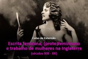 """Curso """"Escrita feminina, (proto)feminismo e trabalho de mulheres na Inglaterra (séculos 19 e 20)"""""""